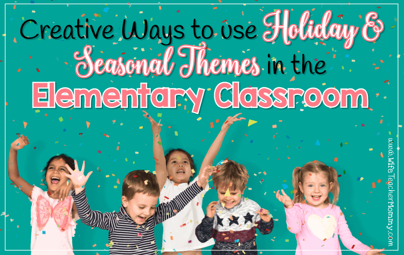 Holiday and seasonal themes in the classroom