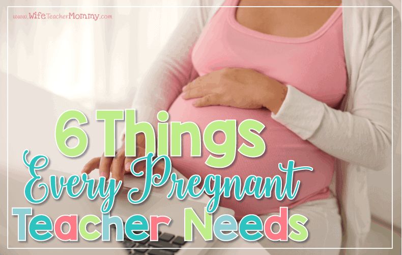Are you a pregnant teacher? Check out this list of 6 things every pregnant teacher needs!