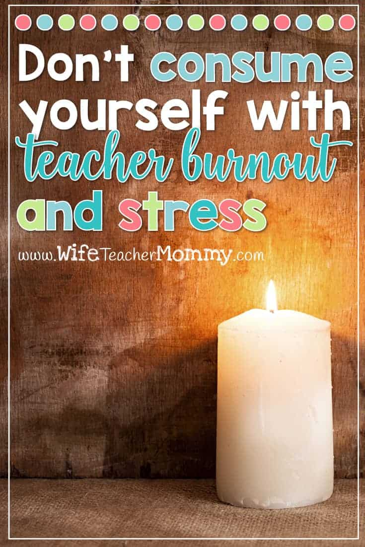Don't consume yourself with teacher burnout and stress