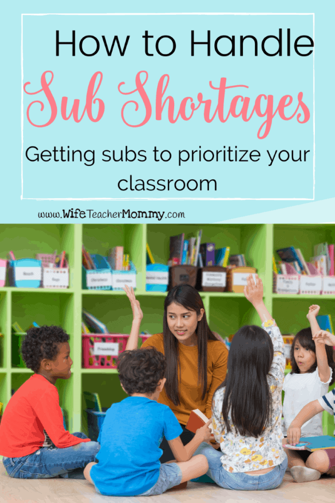 How to deal with sub shortages and get subs to prioritize your classroom.