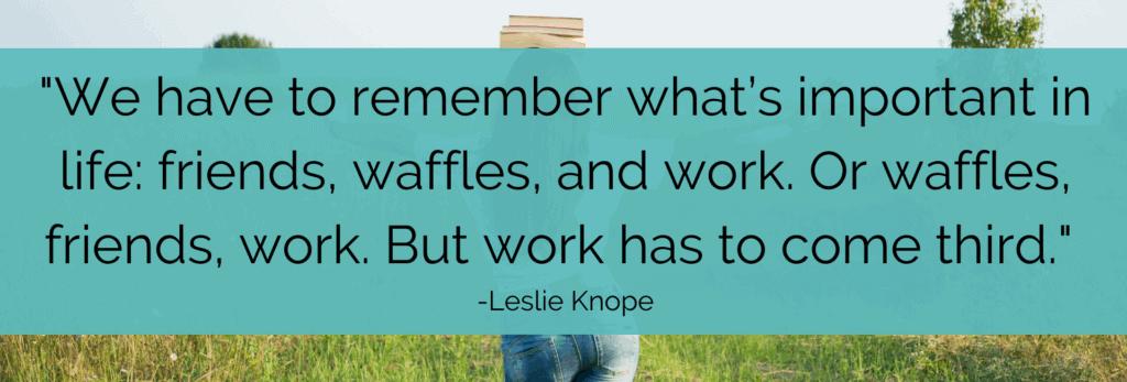 Leslie Knope quote to achieve teacher work/life balance